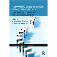 Asymmetric Crisis in Europe and Possible Futures: Critical Political Economy and Post-Keynesian Perspectives by JSger; Johannes, 9781138790766