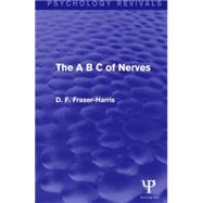 The A B C of Nerves by Fraser-Harris; D.F., 9781138930766