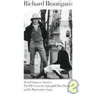 Richard Brautigan's Trout Fishing in America, the Pill Versus the Springhill Mind Disaster, and in Watermelon Sugar by Brautigan, Richard, 9780395500767