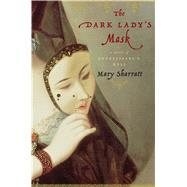 The Dark Lady's Mask by Sharratt, Mary, 9780544300767