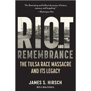 Riot and Remembrance: America's Worst Race Riot and Its Legacy by Hirsch, James S., 9780618340767