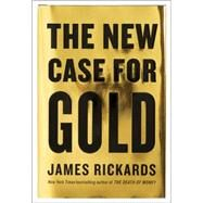 The New Case for Gold by Rickards, James, 9781101980767