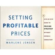 Setting Profitable Prices,   Website A Step-by-Step Guide to Pricing Strategy--Without Hiring a Consultant