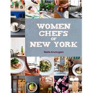 Women Chefs of New York by Arumugam, Nadia, 9781632860767