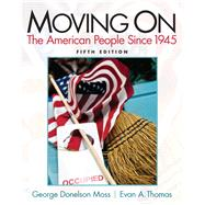 Moving On The American People Since 1945 by Moss, George Donelson, 9780205880768