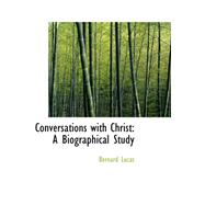 Conversations with Christ : A Biographical Study by Lucas, Bernard, 9780559310768