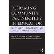 Reframing Community Partnerships in Education: Uniting the Power of Place and Wisdom of People by Guajardo; Miguel A., 9781138840768