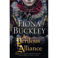 A Perilous Alliance: A Tudor Mystery Featuring Ursula Blanchard by Buckley, Fiona, 9781780290768