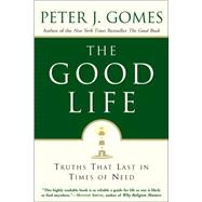 The Good Life: Truths That Last in Times of Need by Gomes, Peter J., 9780060000769