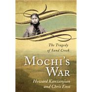 Mochi's War: The Tragedy of Sand Creek by Enss, Chris; Kazanjian, Howard, 9780762760770