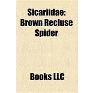 Sicariidae : Brown Recluse Spider, List of Sicariidae Species, Chilean Recluse, Sicarius, Six-Eyed Sand Spider, Mediterranean Recluse Spider by , 9781156300770