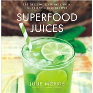 Superfood Juices 100 Delicious, Energizing & Nutrient-Dense Recipes by Morris, Julie, 9781454910770