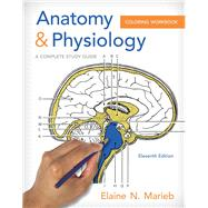 Anatomy & Physiology Coloring Workbook A Complete Study Guide by Marieb, Elaine N., 9780321960771