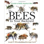 The Bees in Your Backyard by Wilson, Joseph S.; Carril, Olivia Messinger, 9780691160771