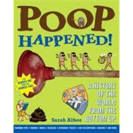 Poop Happened! A History of the World from the Bottom Up by Albee, Sarah; Leighton, Robert, 9780802720771