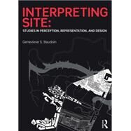 Interpreting Site: Studies in Perception, Representation, and Design by Baudoin; Genevieve, 9781138020771