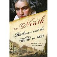 Ninth : Beethoven and the World In 1824 by Sachs, Harvey, 9781400060771