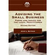Advising the Small Business: Forms and Advice for the Legal Practitioner by Batman, Jean L., 9781614380771