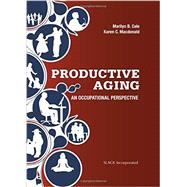Productive Aging An Occupational Perspective by Cole, Marilyn B.; Crane Macdonald, Karen, 9781617110771