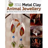 Metal Clay Animal Jewellery 20 striking projects in silver, copper and bronze by Colman, Natalia, 9781782210771