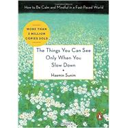 The Things You Can See Only When You Slow Down by Sunim, Haemin; Kim, Chi-young; Lee, Young-cheol, 9780143130772