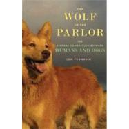 The Wolf in the Parlor; The Eternal Connection between Humans and Dogs