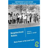 Neighborhood Rebels Black Power at the Local Level by Joseph, Peniel E., 9780230620773