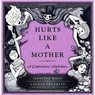 Hurts Like a Mother by Weiss, Jennifer; Franklin, Lauren; Lamug, Ken, 9780385540773