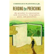 Reading for Preaching: The Preacher in Conversation With Storytellers, Biographers, Poets, and Journalists by Plantinga, Cornelius, Jr., 9780802870773