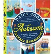 Dad's Book of Awesome Science Experiments by Adamick, Mike, 9781440570773