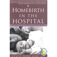 Homebirth in the Hospital by Kerr, Stacey Marie, 9781591810773