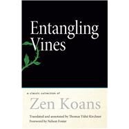 Entangling Vines : A Classic Collection of Zen Koans by Kirchner, Thomas Yuho; Foster, Nelson; Shizuteru, Ueda, 9781614290773