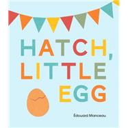 Hatch, Little Egg by Manceau, Édouard, 9781771470773