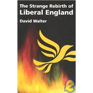 The Strange Rebirth of Liberal England by Walter, David, 9781842750773