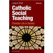 Catholic Social Teaching: Christian Life in Society by Brian Singer-Towns, 9781599820774