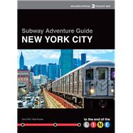 Subway Adventure Guide: New York City to the End of the Line by Knoke, Kyle; Plitt, Amy, 9781629370774