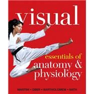 Visual Essentials of Anatomy & Physiology by Martini, Frederic H.; Ober, William C.; Bartholomew, Edwin F.; Nath, Judi L., 9780321780775