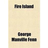 Fire Island by Fenn, George Manville, 9781153760775