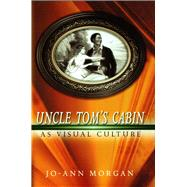 Uncle Tom's Cabin As Visual Culture by Morgan, Jo-ann, 9780826220776