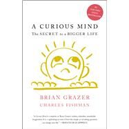 A Curious Mind by Grazer, Brian; Fishman, Charles, 9781476730776