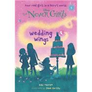 Never Girls #5: Wedding Wings (Disney: The Never Girls) by THORPE, KIKICHRISTY, JANA, 9780736430777