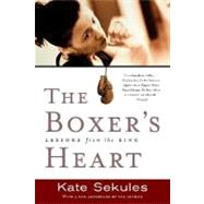 The Boxer's Heart; Lessons from the Ring by Kate Sekules<R>With an afterword by the author, 9781580050777