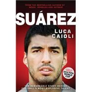 Suárez The Remarkable Story Behind Football's Most Explosive Talent by Caioli, Luca, 9781906850777