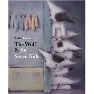 The Wolf and the Seven Kids by Brothers Grimm; Kaichi, Keiko, 9789888240777