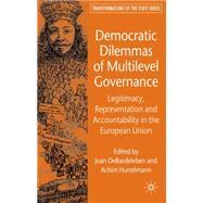 Democratic Dilemmas of Multilevel Governance Legitimacy, Representation and Accountability in the European Union by DeBardeleben, Joan; Hurrelmann, Achim, 9780230500778