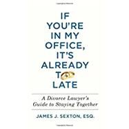 If You're in My Office, It's Already Too Late by Sexton, James J., 9781250130778
