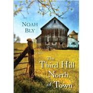The Third Hill North of Town by Bly, Noah, 9780758290779