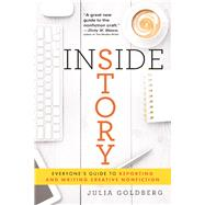 Inside Story: Everyone's Guide to Reporting and Writing Creative Nonfiction by Goldberg, Julia, 9780997020779