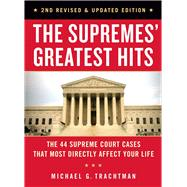 The Supremes' Greatest Hits, 2nd Revised & Updated Edition The 44 Supreme Court Cases That Most Directly Affect Your Life by Trachtman, Michael G., 9781454920779