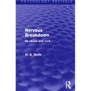 Nervous Breakdown: Its Cause and Cure by Wolfe; W. B., 9781138930780